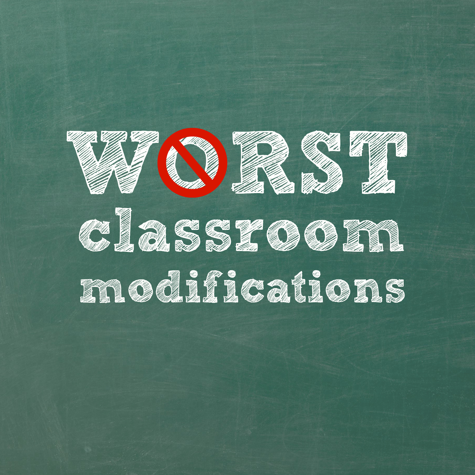 Worst Classroom Modifications