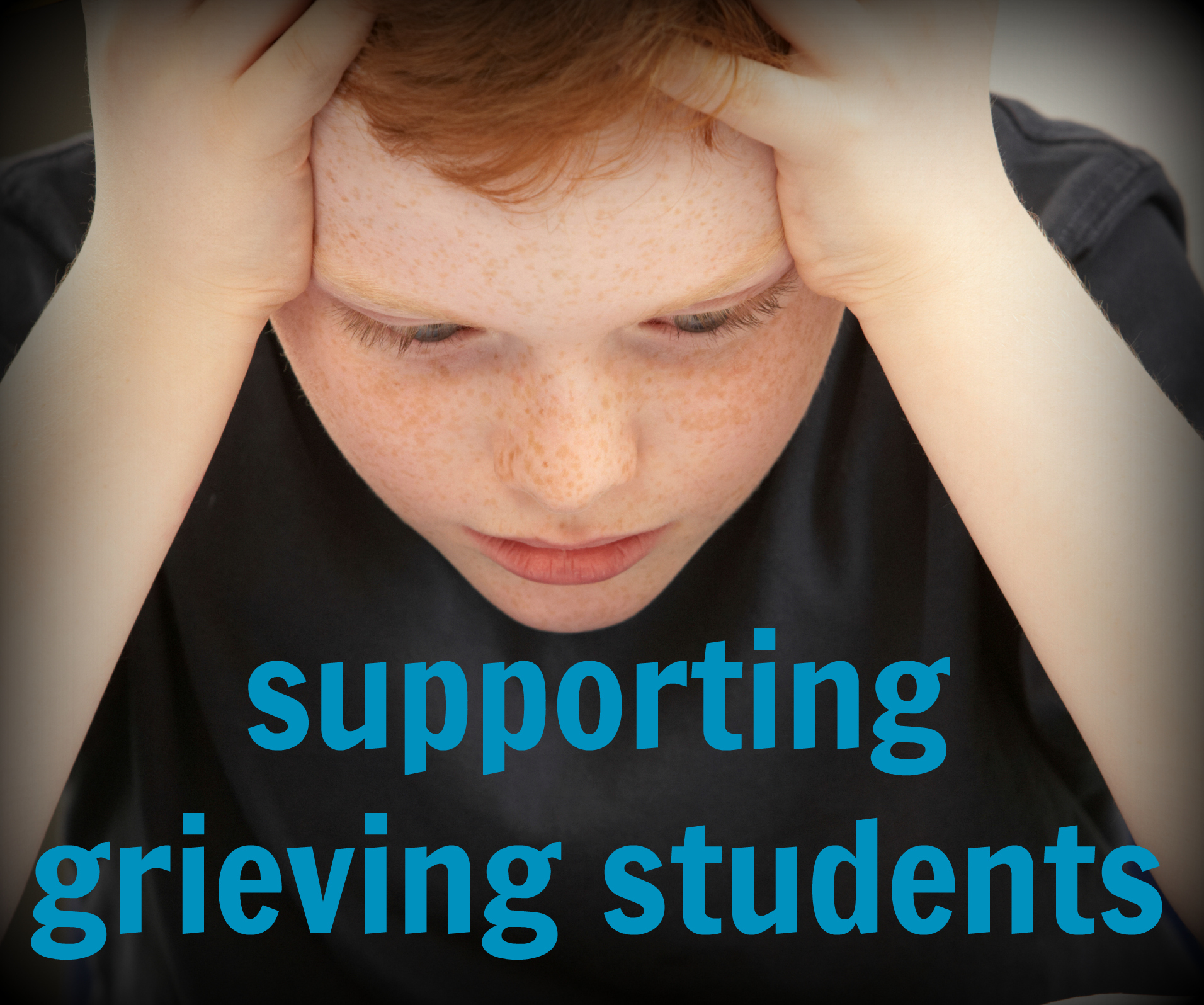 Supporting Grieving Students: What to Say, What NOT to Say